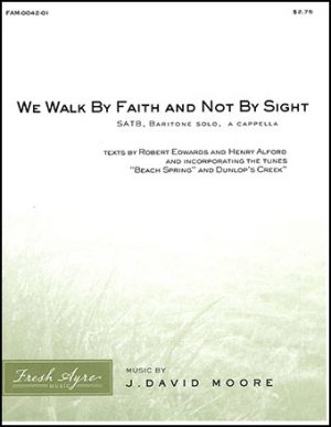 Sheet music cover image for choral composition We Walk By Faith and Not By Sight